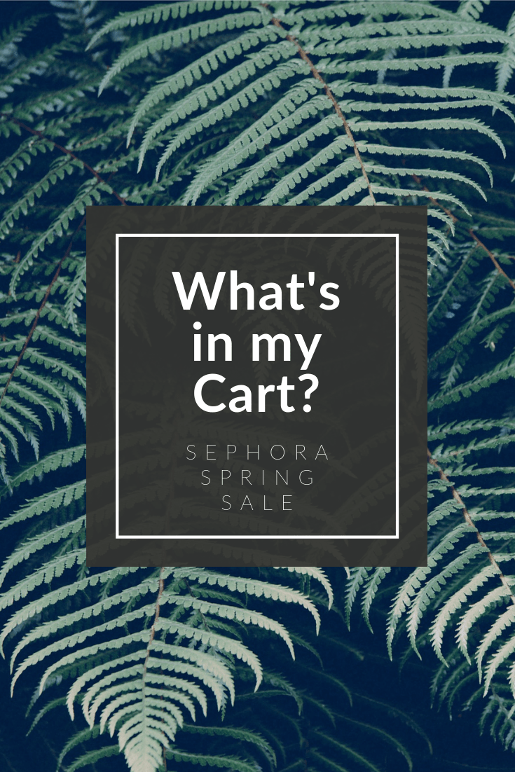 What's in my cart? Sephora VIB Spring Sale | Recommedations
