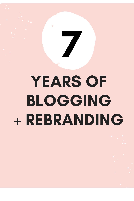 7 Years Blogging + Rebranding