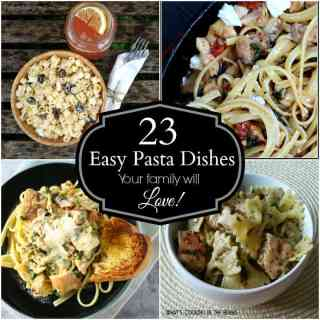 23 Easy Pasta Dishes your family will love!