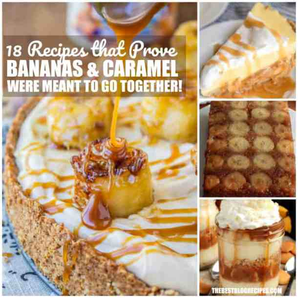 18 RECIPES THAT PROVE THAT CARAMEL AND BANANAS WERE MEANT TO GO TOGETHER!
