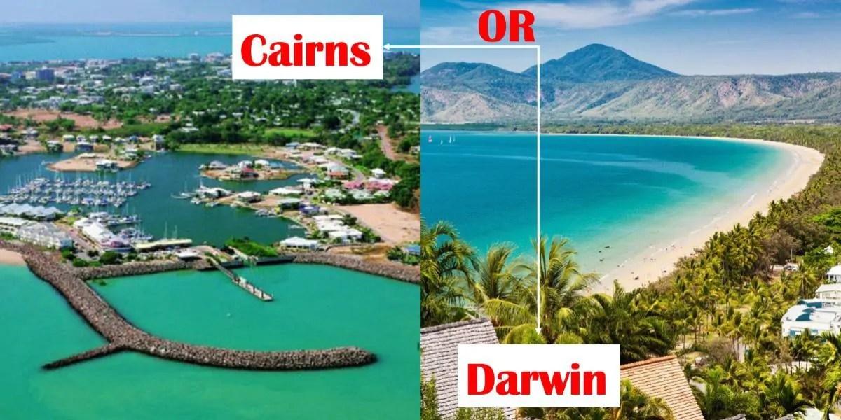 Cairns or Darwin?