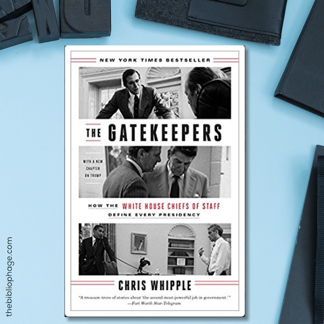 Book Review: The Gatekeepers: How the White House Chiefs of Staff Define Every Presidency by Chris Whipple