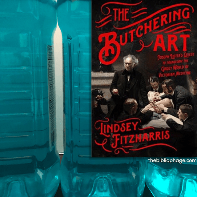 Book Review: The Butchering Art: Joseph Lister's Quest to Transform the Grisly World of Victorian Medicine by Lindsey Fitzharris