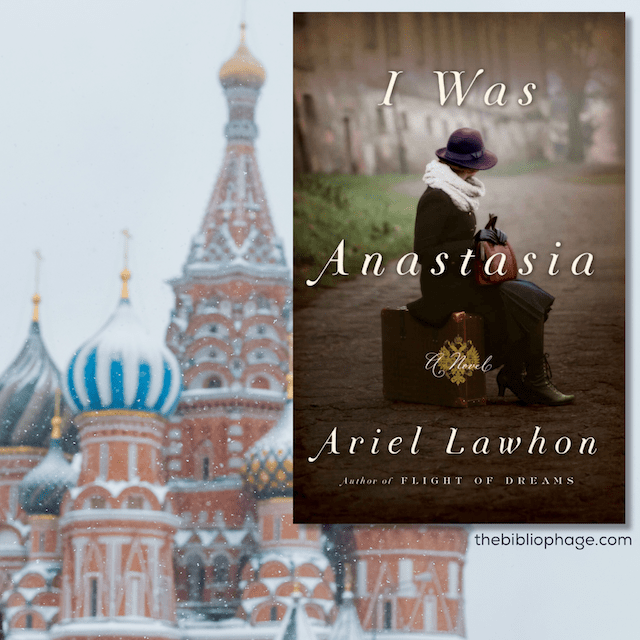 I Was Anastasia by Ariel Lawhon