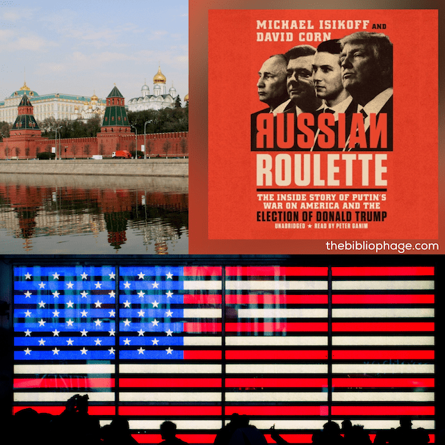 Book Review: Russian Roulette: The Inside Story of Putin's War on America and the Election of Donald Trump by Michael Isikoff and David Corn