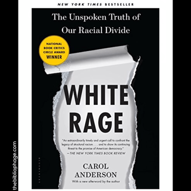 White Rage by Carol Anderson. PhD