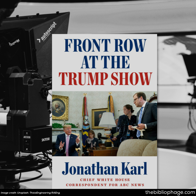 Jonathan Karl: Front Row at the Trump Show
