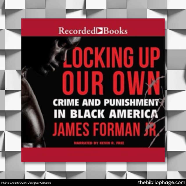 James Forman, Jr: Locking Up Our Own