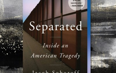 Jacob Soboroff on Human Cruelty—Separated: Inside an American Tragedy (Book Review)