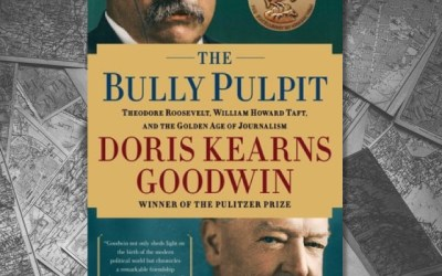 Doris Kearns Goodwin — The Bully Pulpit: Theodore Roosevelt, William Howard Taft, and the Golden Age of Journalism (Book Review)