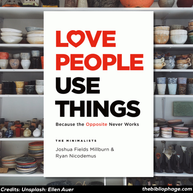 The Minimalists — Love People Use Things