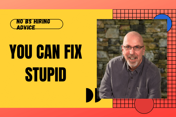 You can fix stupid