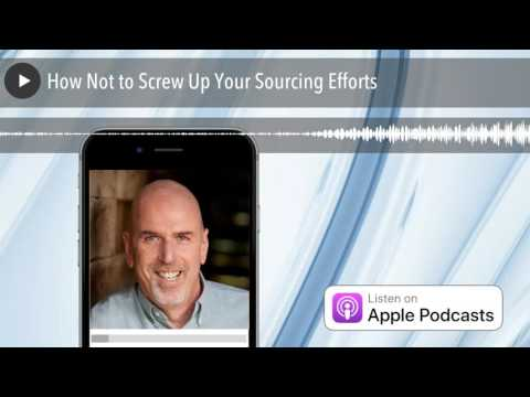 How Not to Screw Up Your Sourcing Efforts | No BS Hiring Advice Radio
