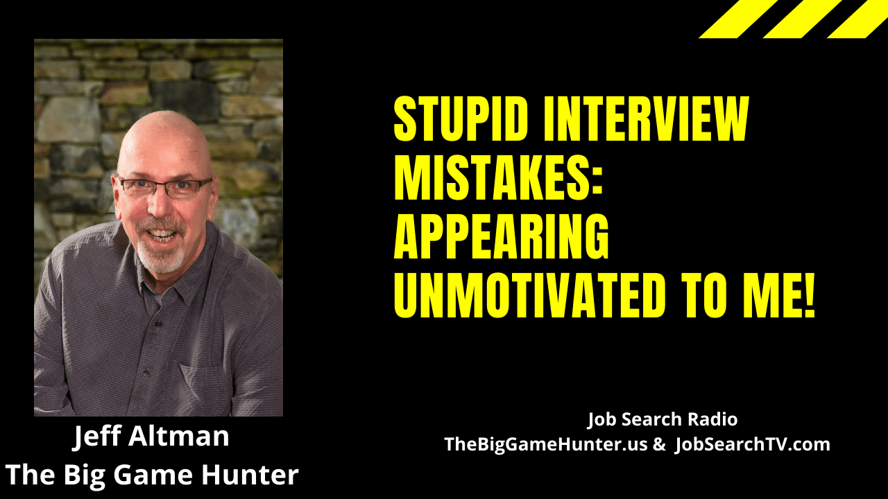 Stupid interview mistakes Appearing unmotivateds