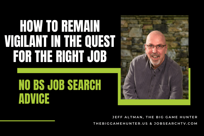 How To Remain Vigilant In The Quest For The Right Job