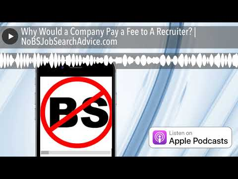 Why Would a Company Pay a Fee to A Recruiter? | NoBSJobSearchAdvice.com