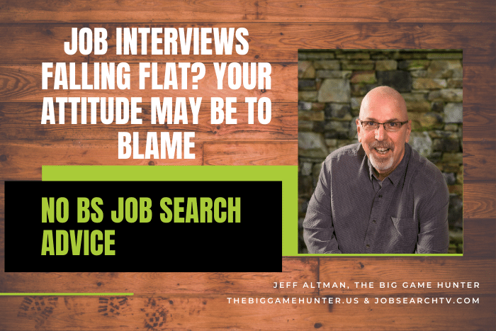 Job Interviews Falling Flat? Your Attitude May Be To Blame