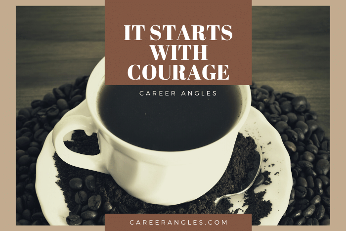 It Starts With Courage | Career Angles