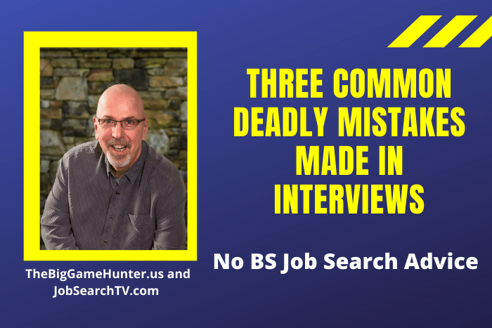 Three Common Deadly Mistakes Made in Interviews
