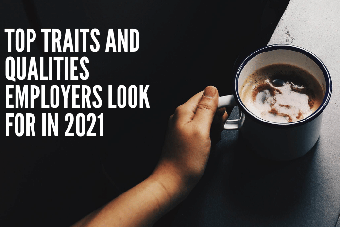 Top Traits and Qualities Employers Look for in 2021
