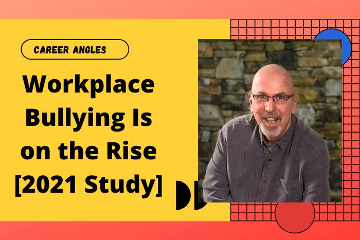 Workplace Bullying Is on the Rise [2021 Study]