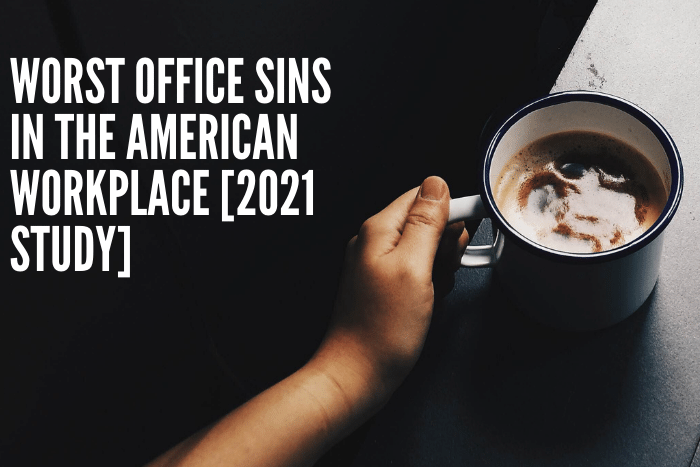 Worst Office Sins in the American Workplace [2021 Study]