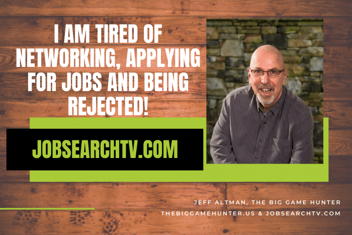 I Am Tired of Networking, Applying for Jobs and Being Rejected!