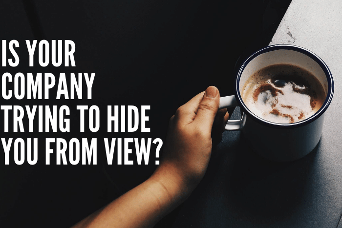 Is Your Company Trying To Hide You From View?