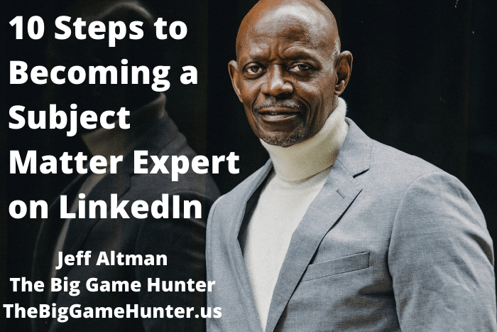 10 Steps to Becoming a Subject Matter Expert on LinkedIn
