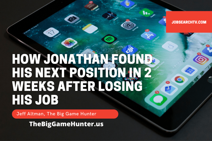 How Jonathan Found His Next Position in 2 Weeks After Losing His Job
