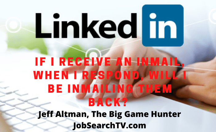 If I Receive an InMail, When I Respond, Will I Be InMailing Them Back?