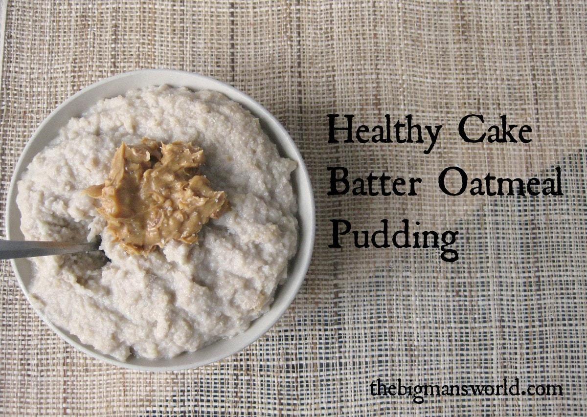 https://i2.wp.com/thebigmansworld.com/wp-content/uploads/2014/06/healthy_Cake_batter_oatmeal_pudding3.jpg.jpg