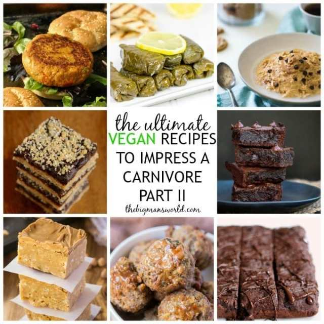 Ultimate Vegan Recipes to Impress a Carnivore- If you ever want to convince a meat eater that vegan dishes can be amazing- These are the ones! @thebigmansworld - thebigmansworld.com