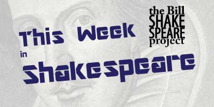 The Bill / Shakespeare Project presents: This Week in Shakespeare news, for the week ending Monday, November 13th, 2017 shakespeare news The Shakespeare Standard theshakespearestandard.com shakespeare plays list play shakespeare