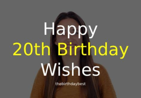100 Best Happy 20th Birthday Wishes Quotes Of 2021