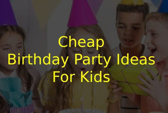 Cheap Birthday Party Ideas for Kids