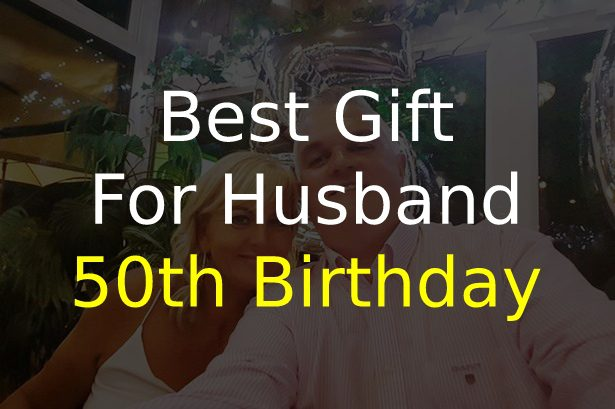 Best Gift for Husband 50th Birthday