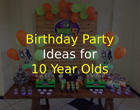 birthday party ideas for 10-year-olds