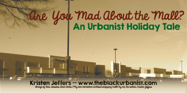 Are You Mad About the Mall?- An Urbanist Holiday Tale
