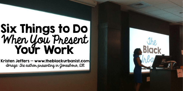 Six Things to Do When You Present Your Work