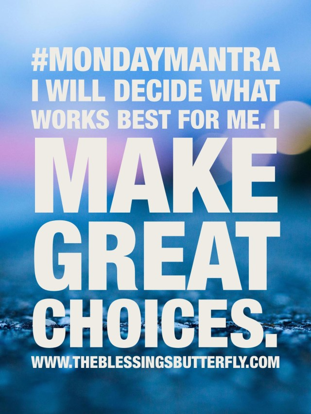 I will decide what is best for me. I make great choices.
