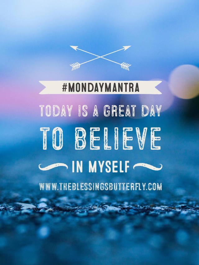 Today is a great day to believe in myself.