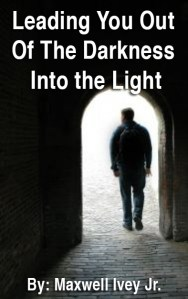Ebook cover for my first ebook: Leading You Out Of Your Darkness Into the Light.