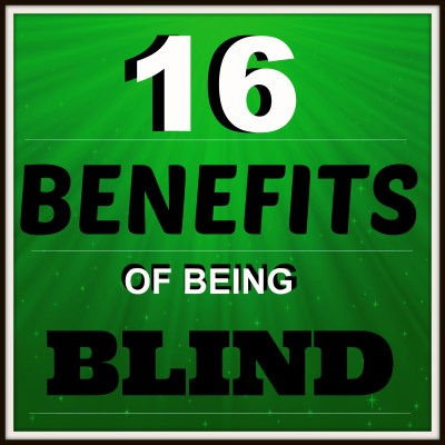 """16 Benefits of Being Blind"""
