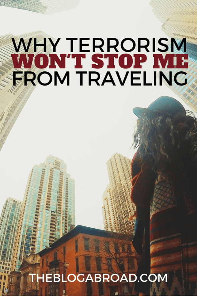 Terrorism Won't Stop Me From Traveling | TheBlogAbroad.com