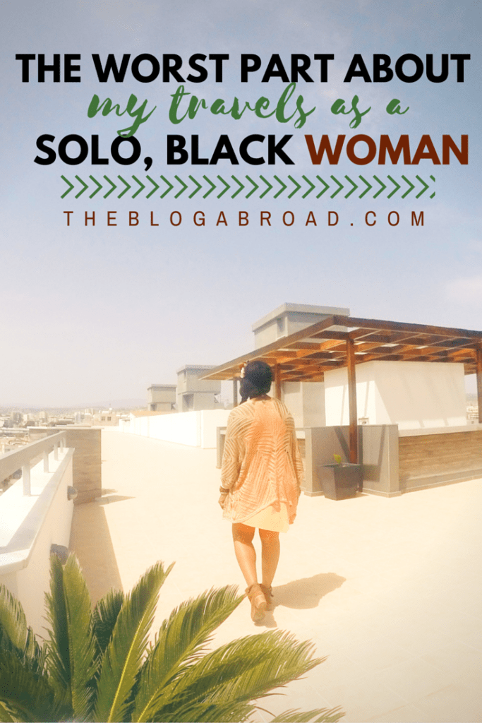 Worst Part About My Travels As A Solo, Black Woman | TheBlogAbroad.com