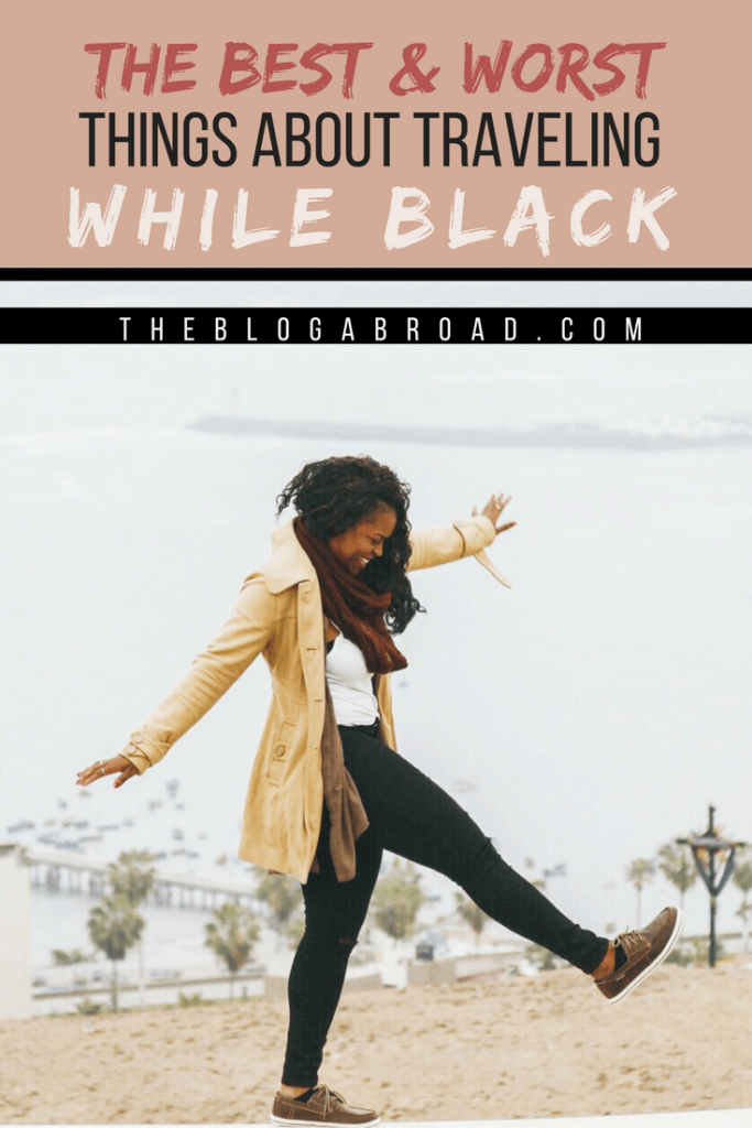 The Best & Worst Things About Traveling While Black | TheBlogAbroad.com