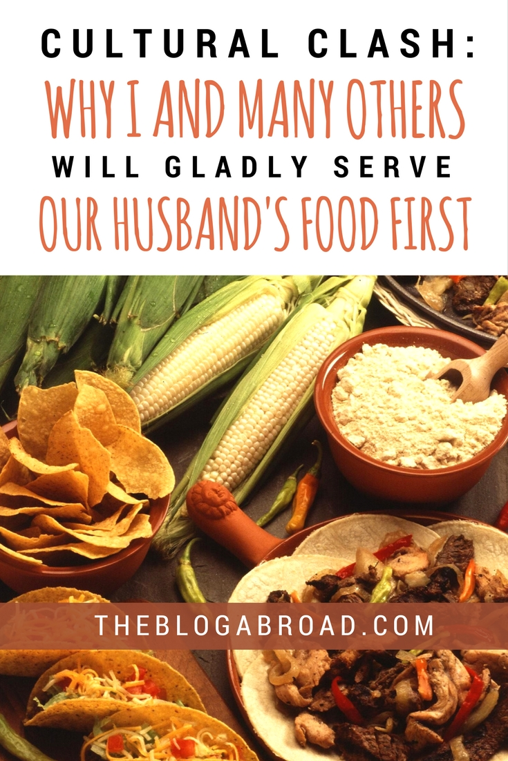 Cultural Clash | Why I And Many Others Will Gladly Serve Our Husband's Food First | TheBlogAbroad.com