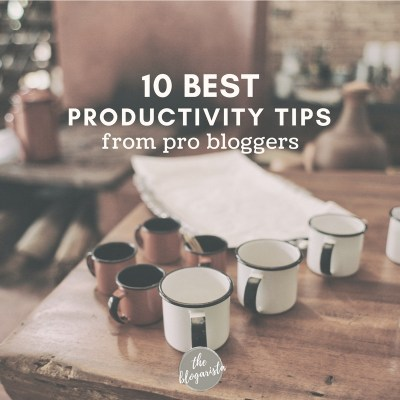 10 Best Productivity Tips From Pro Bloggers