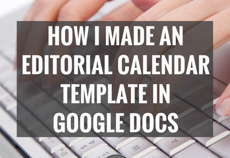 How I created an editorial calendar template in Google Docs: Text over image of hands typing